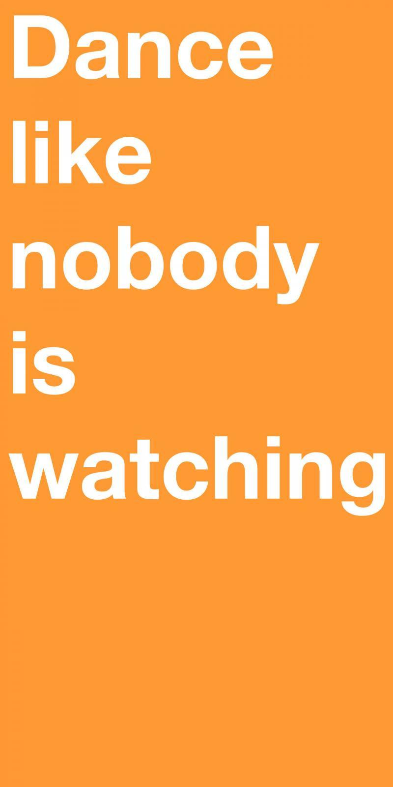 Dance like nobody is watching